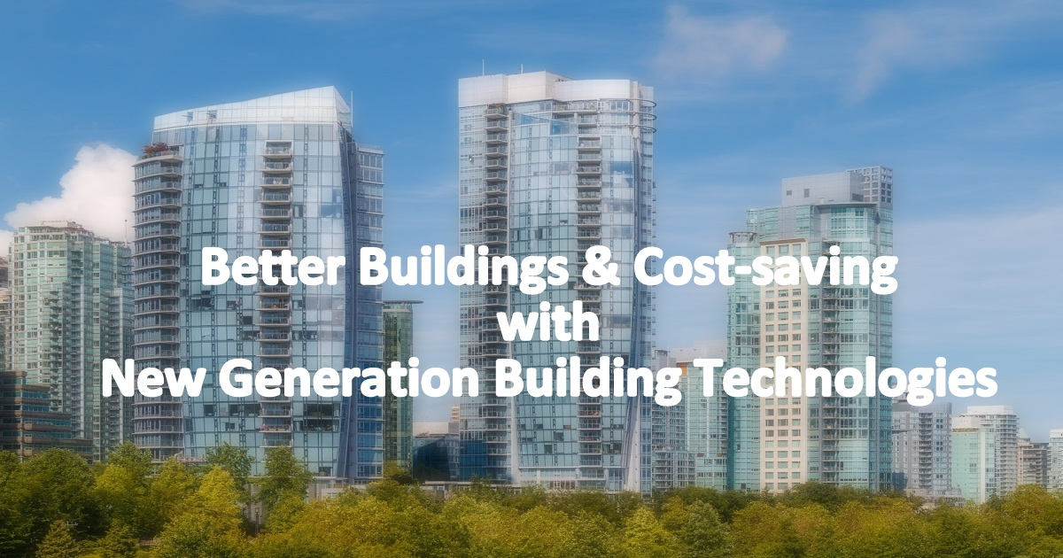 How New Generation Building Technologies Make Buildings Better